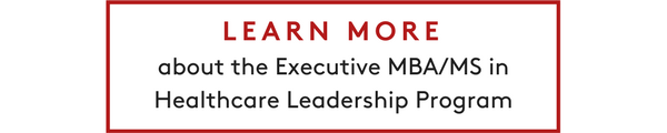 Learn more about the Executive MBA/MS in Healthcare Leadership program